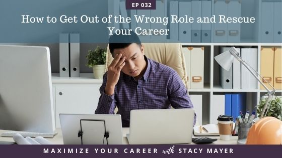 Blog image - Ep #32_ How to Get Out of the Wrong Role and Rescue Your Career