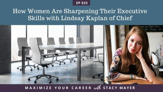 Blog image - Ep EP33 - How Women Are Sharpening Their Executive Skills with Lindsay Kaplan of Chief