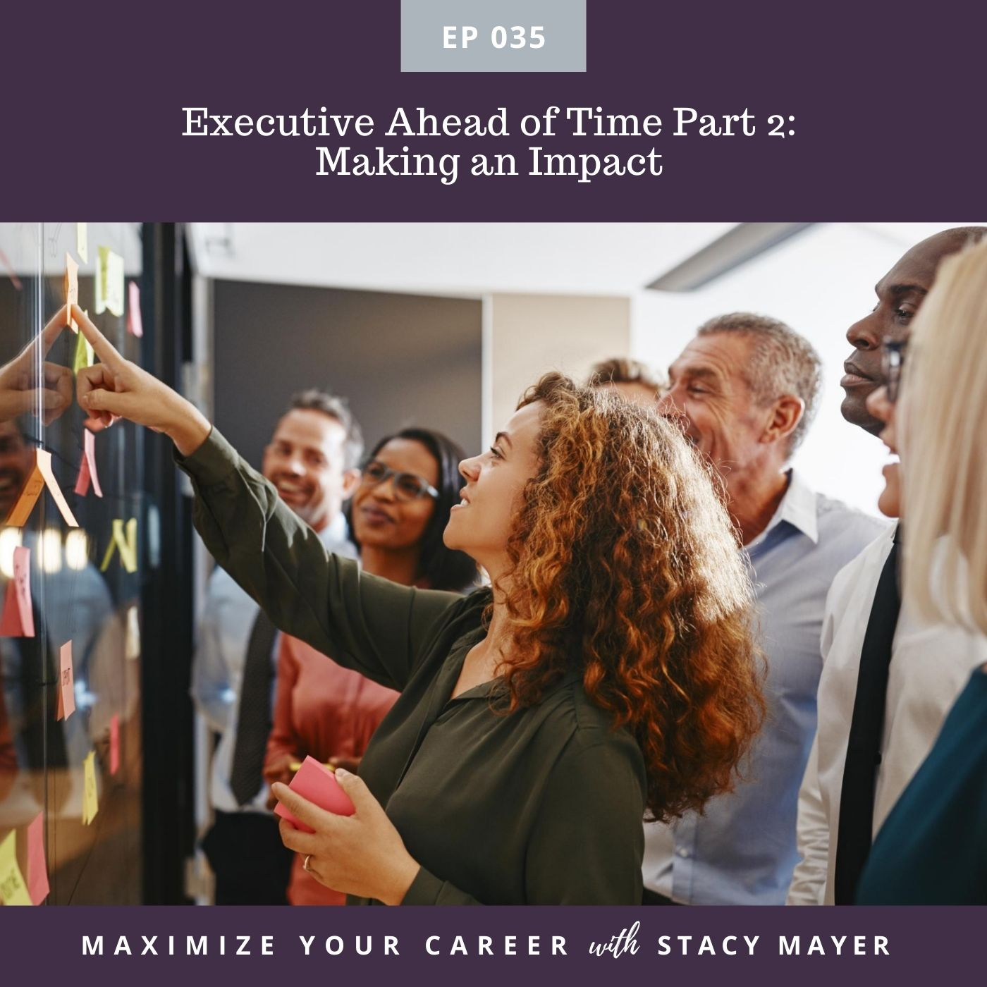 Episode - Ep #35 Executive Ahead of Time Part 2 Making an Impact